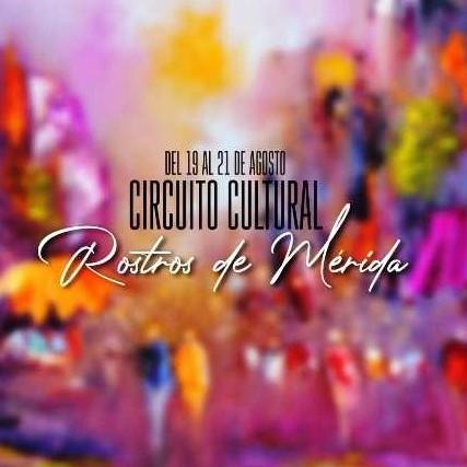 Diario Frontera, Frontera Digital,  ROSTROS DE MÉRIDA, Entretenimiento, ,19, 20, y 21 de agosto será la Primera edición del Circuito Cultural Rostros de Mérida.